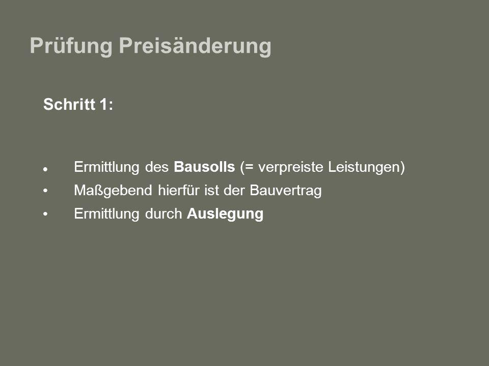 Prüfung Preisänderung Schritt 1: Ermittlung des Bausolls (= verpreiste Leistungen) Maßgebend hierfür ist der Bauvertrag Ermittlung durch Auslegung