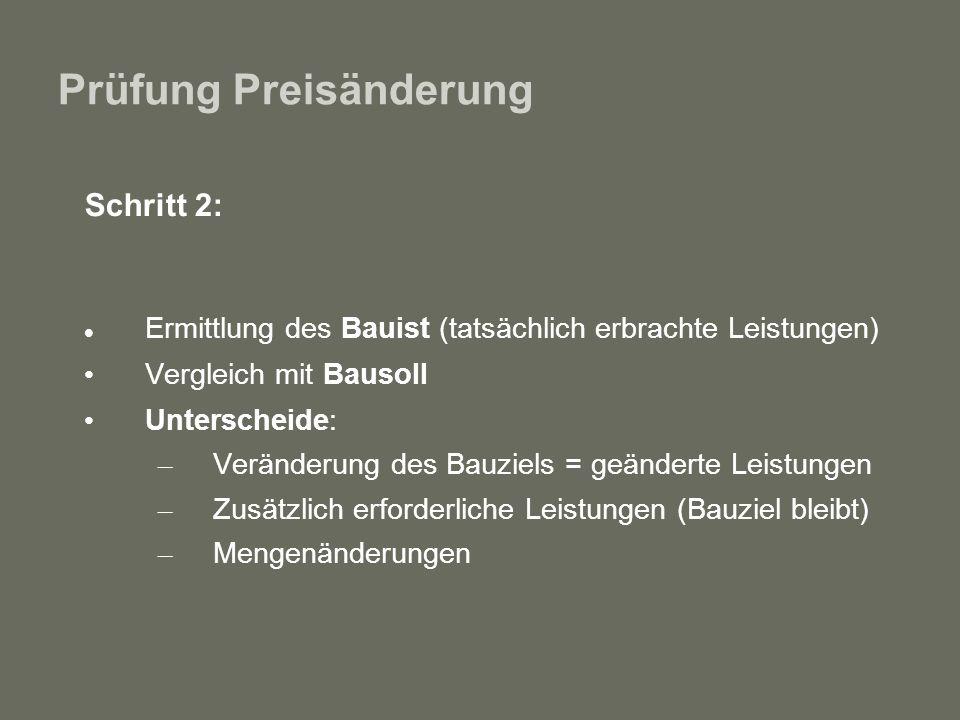 Prüfung Preisänderung Schritt 2: Ermittlung des Bauist (tatsächlich erbrachte Leistungen) Vergleich mit Bausoll Unterscheide: – Veränderung des Bauzie