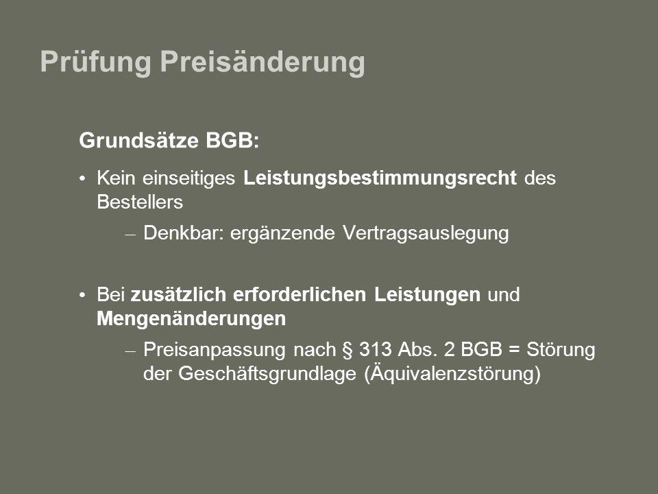 Prüfung Preisänderung Grundsätze BGB: Kein einseitiges Leistungsbestimmungsrecht des Bestellers – Denkbar: ergänzende Vertragsauslegung Bei zusätzlich