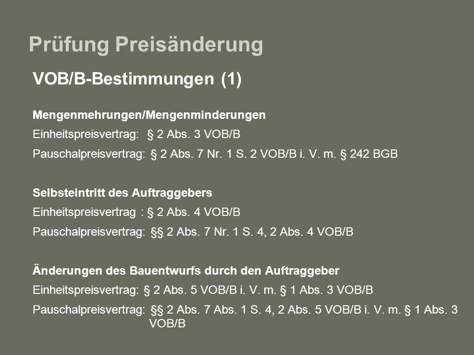 Prüfung Preisänderung VOB/B-Bestimmungen (1) Mengenmehrungen/Mengenminderungen Einheitspreisvertrag: § 2 Abs. 3 VOB/B Pauschalpreisvertrag: § 2 Abs. 7