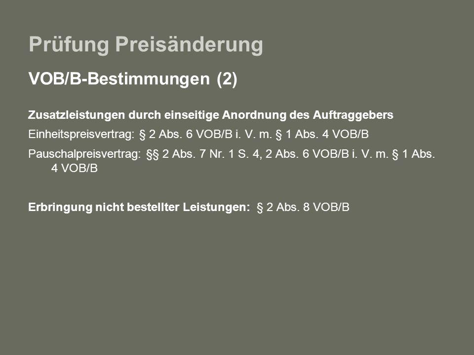 Prüfung Preisänderung VOB/B-Bestimmungen (2) Zusatzleistungen durch einseitige Anordnung des Auftraggebers Einheitspreisvertrag: § 2 Abs. 6 VOB/B i. V