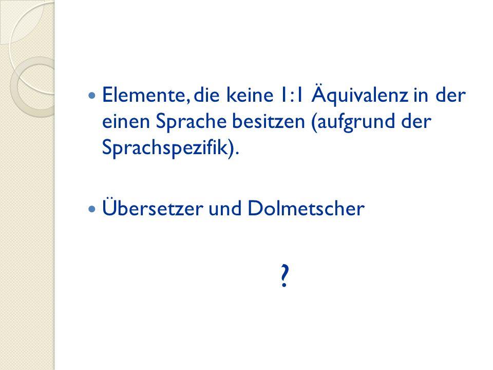 Elemente, die keine 1:1 Äquivalenz in der einen Sprache besitzen (aufgrund der Sprachspezifik). Übersetzer und Dolmetscher ?