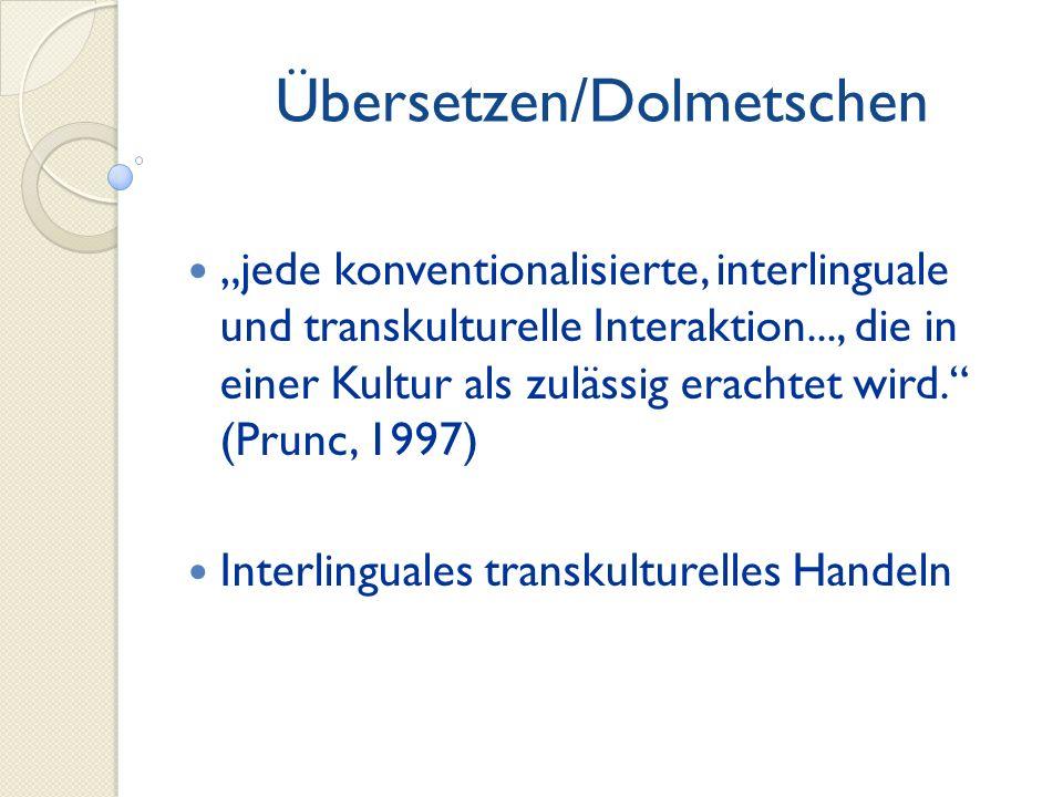Übersetzen/Dolmetschen jede konventionalisierte, interlinguale und transkulturelle Interaktion..., die in einer Kultur als zulässig erachtet wird. (Pr