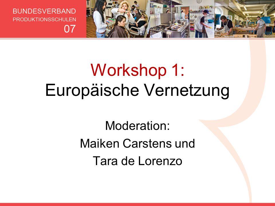 Workshop 1: Europäische Vernetzung Moderation: Maiken Carstens und Tara de Lorenzo