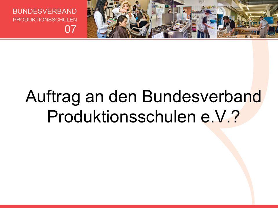 Auftrag an den Bundesverband Produktionsschulen e.V.?