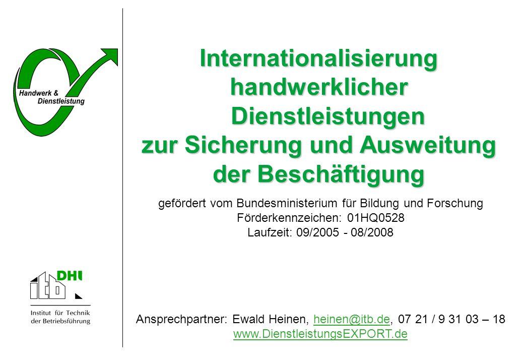 Internationalisierung handwerklicher Dienstleistungen zur Sicherung und Ausweitung der Beschäftigung Antragsteller: Deutsches Handwerksinstitut e.V.