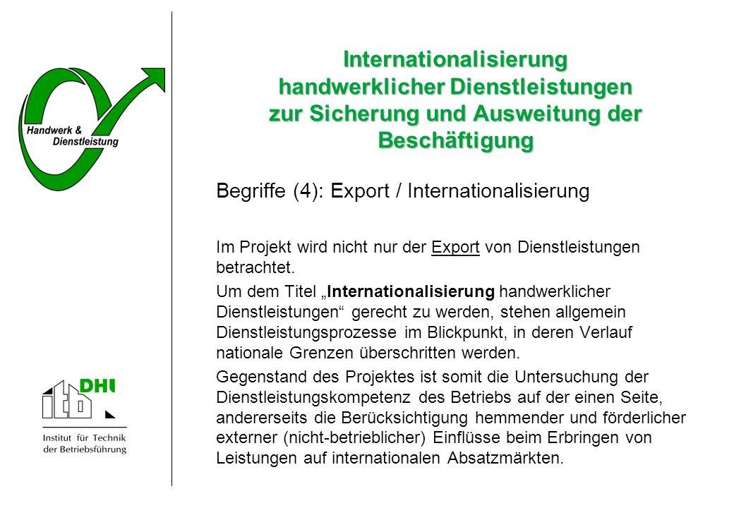 Internationalisierung handwerklicher Dienstleistungen zur Sicherung und Ausweitung der Beschäftigung Begriffe (4): Export / Internationalisierung Im P