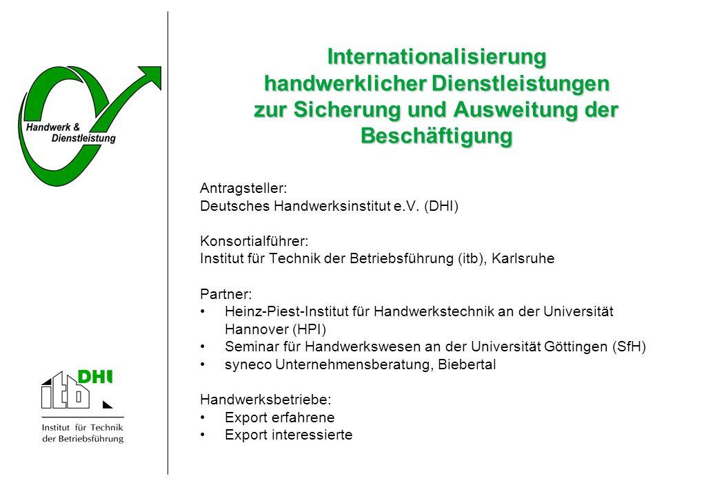 Internationalisierung handwerklicher Dienstleistungen zur Sicherung und Ausweitung der Beschäftigung Antragsteller: Deutsches Handwerksinstitut e.V. (