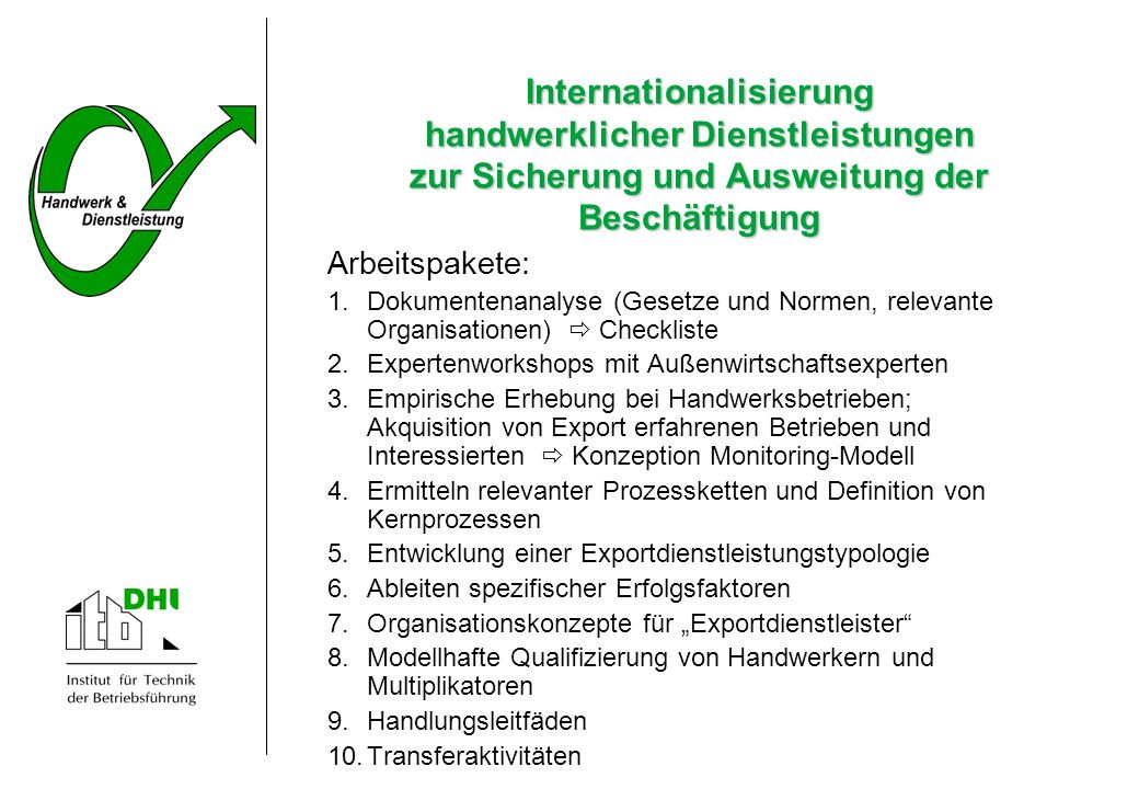 Internationalisierung handwerklicher Dienstleistungen zur Sicherung und Ausweitung der Beschäftigung Arbeitspakete: 1.Dokumentenanalyse (Gesetze und N