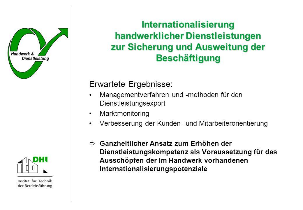 Internationalisierung handwerklicher Dienstleistungen zur Sicherung und Ausweitung der Beschäftigung Erwartete Ergebnisse: Managementverfahren und -me