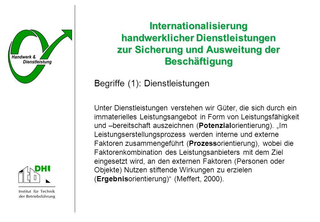 Internationalisierung handwerklicher Dienstleistungen zur Sicherung und Ausweitung der Beschäftigung Begriffe (1): Dienstleistungen Unter Dienstleistu