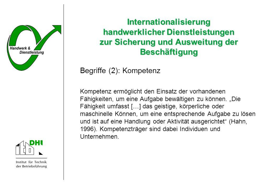 Internationalisierung handwerklicher Dienstleistungen zur Sicherung und Ausweitung der Beschäftigung Begriffe (2): Kompetenz Kompetenz ermöglicht den