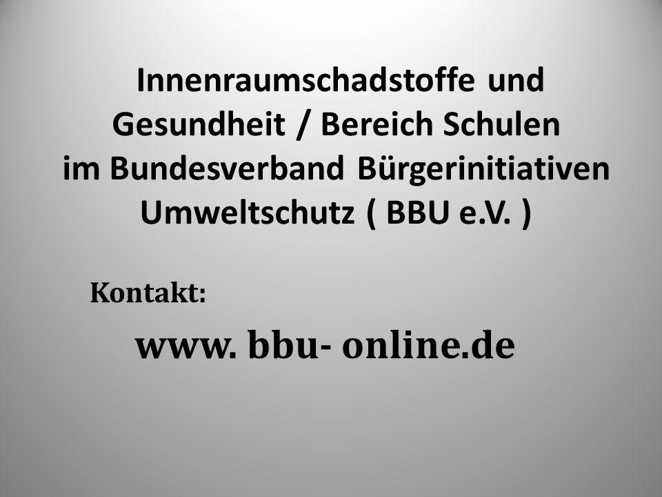 Innenraumschadstoffe und Gesundheit / Bereich Schulen im Bundesverband Bürgerinitiativen Umweltschutz ( BBU e.V. ) Kontakt: www. bbu- online.de