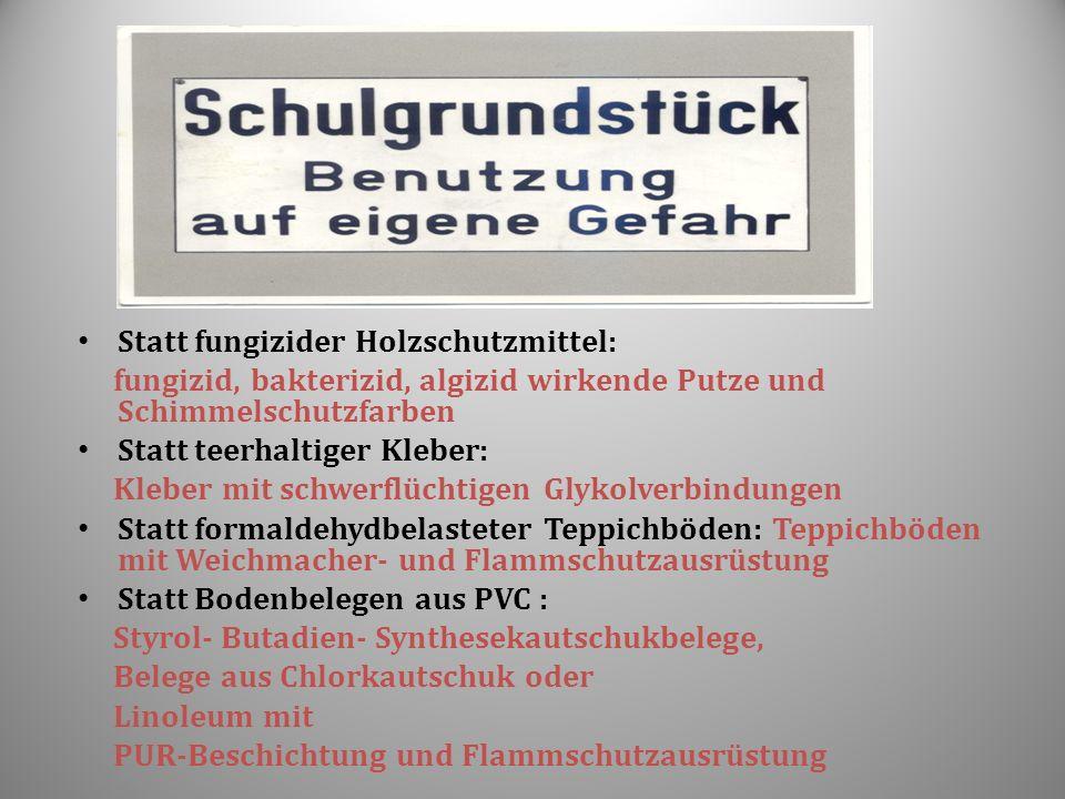 Statt fungizider Holzschutzmittel: fungizid, bakterizid, algizid wirkende Putze und Schimmelschutzfarben Statt teerhaltiger Kleber: Kleber mit schwerf