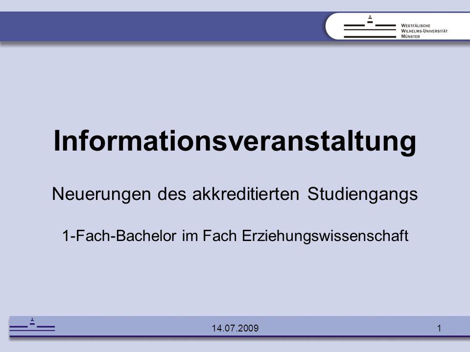14.07.20091 Informationsveranstaltung Neuerungen des akkreditierten Studiengangs 1-Fach-Bachelor im Fach Erziehungswissenschaft