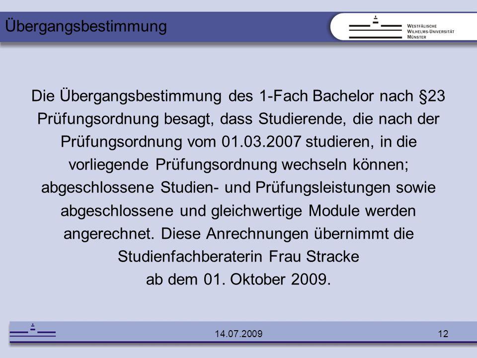 14.07.200912 Die Übergangsbestimmung des 1-Fach Bachelor nach §23 Prüfungsordnung besagt, dass Studierende, die nach der Prüfungsordnung vom 01.03.200