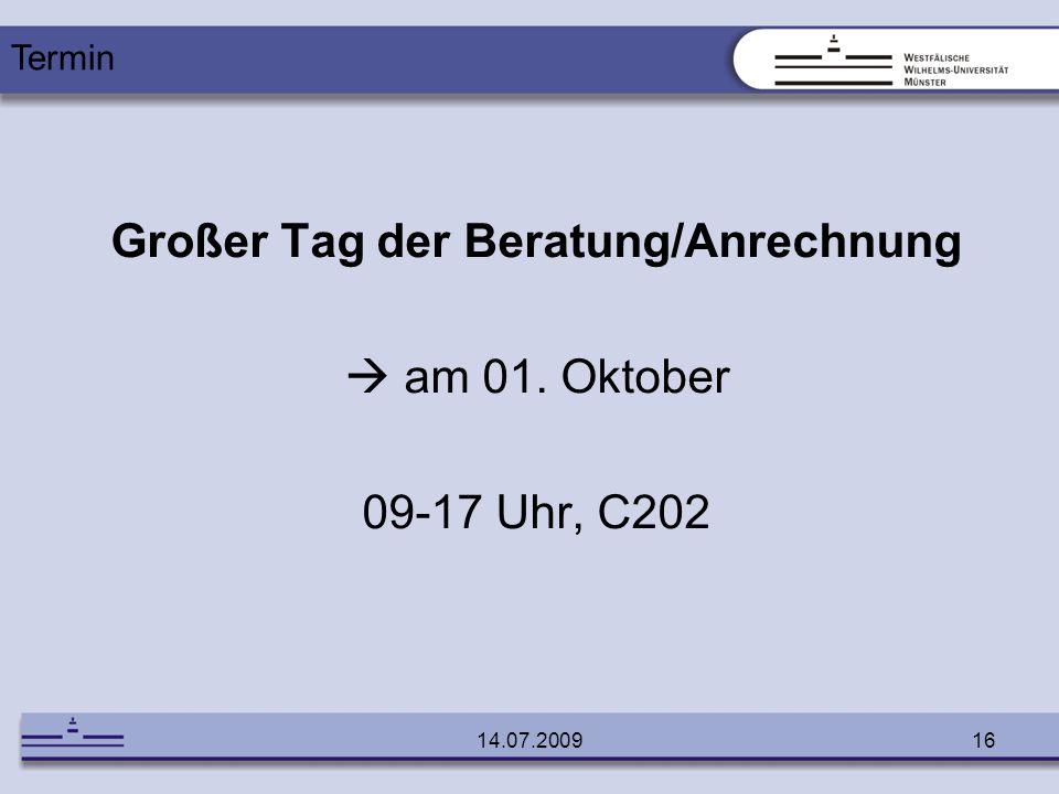 14.07.200916 Großer Tag der Beratung/Anrechnung am 01. Oktober 09-17 Uhr, C202 Termin