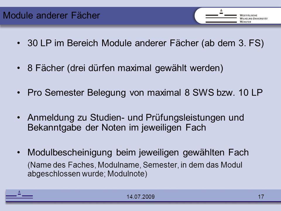 14.07.200917 30 LP im Bereich Module anderer Fächer (ab dem 3. FS) 8 Fächer (drei dürfen maximal gewählt werden) Pro Semester Belegung von maximal 8 S