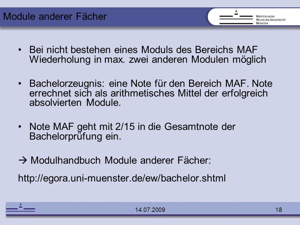 14.07.200918 Bei nicht bestehen eines Moduls des Bereichs MAF Wiederholung in max. zwei anderen Modulen möglich Bachelorzeugnis: eine Note für den Ber