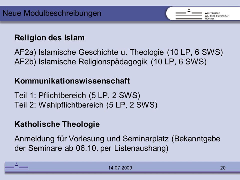 14.07.200920 Religion des Islam AF2a) Islamische Geschichte u. Theologie (10 LP, 6 SWS) AF2b) Islamische Religionspädagogik (10 LP, 6 SWS) Kommunikati