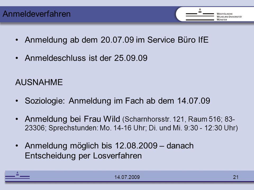 14.07.200921 Anmeldung ab dem 20.07.09 im Service Büro IfE Anmeldeschluss ist der 25.09.09 AUSNAHME Soziologie: Anmeldung im Fach ab dem 14.07.09 Anme