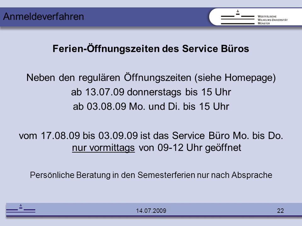 14.07.200922 Ferien-Öffnungszeiten des Service Büros Neben den regulären Öffnungszeiten (siehe Homepage) ab 13.07.09 donnerstags bis 15 Uhr ab 03.08.0