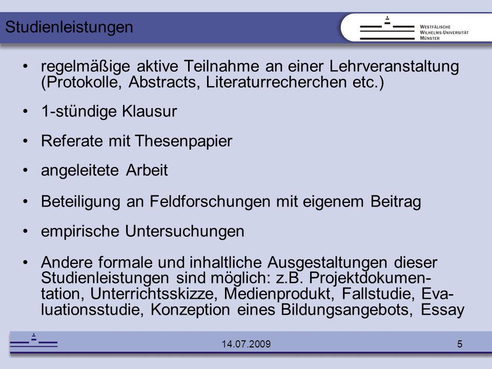 14.07.20095 regelmäßige aktive Teilnahme an einer Lehrveranstaltung (Protokolle, Abstracts, Literaturrecherchen etc.) 1-stündige Klausur Referate mit