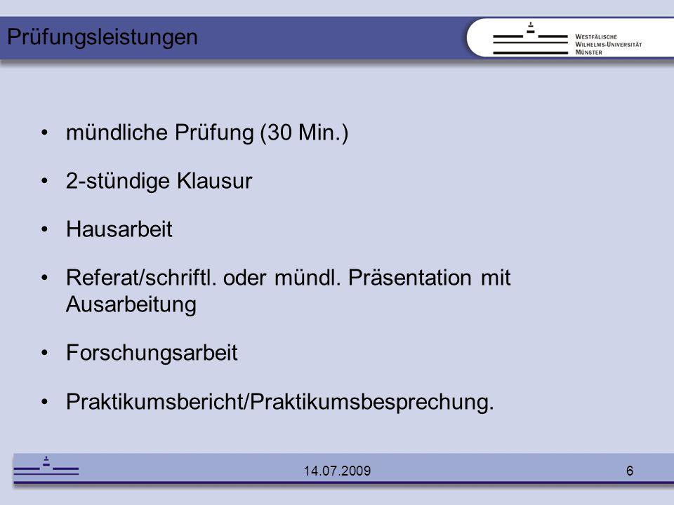 14.07.20096 mündliche Prüfung (30 Min.) 2-stündige Klausur Hausarbeit Referat/schriftl. oder mündl. Präsentation mit Ausarbeitung Forschungsarbeit Pra