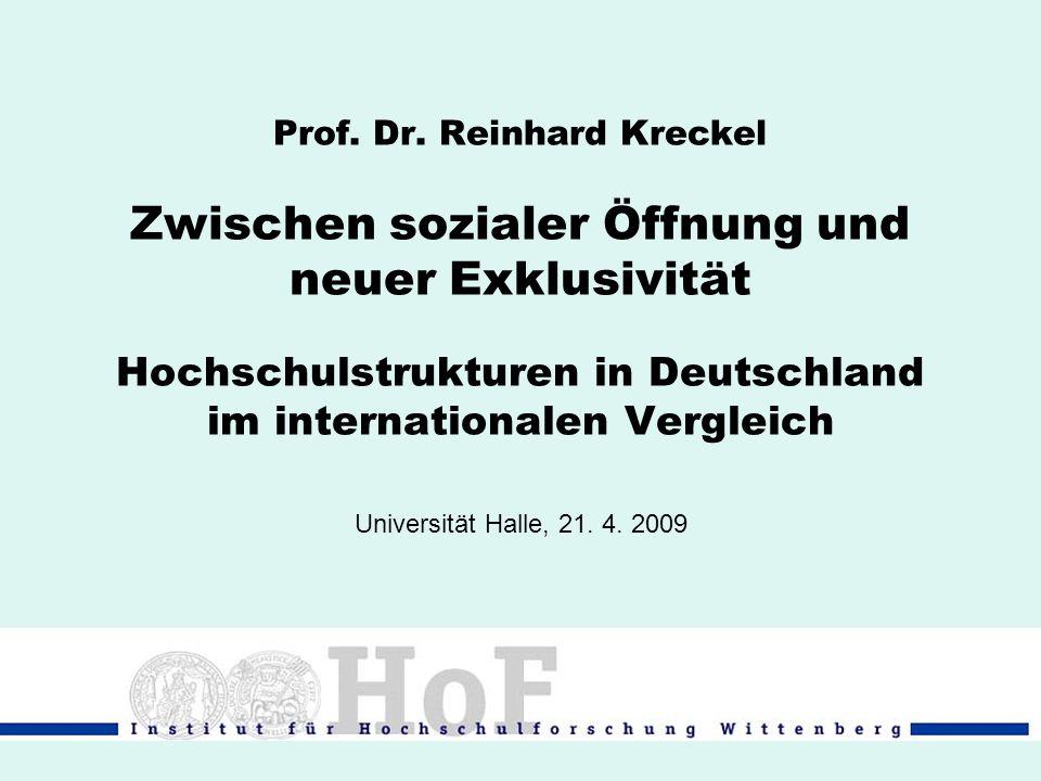 Prof. Dr. Reinhard Kreckel Zwischen sozialer Öffnung und neuer Exklusivität Hochschulstrukturen in Deutschland im internationalen Vergleich Universitä
