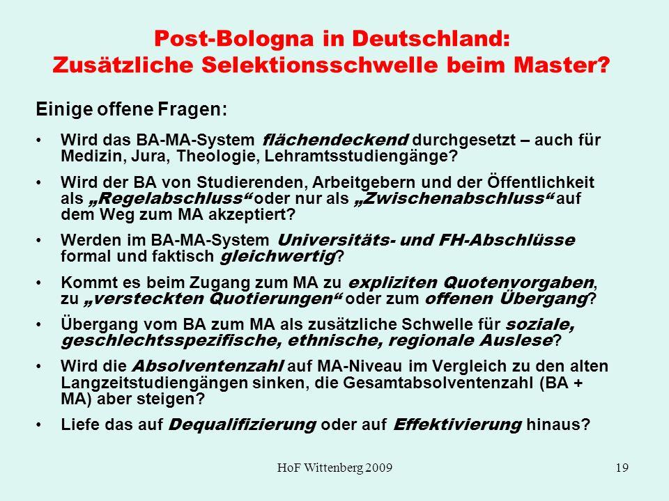 HoF Wittenberg 200919 Post-Bologna in Deutschland: Zusätzliche Selektionsschwelle beim Master? Einige offene Fragen: Wird das BA-MA-System flächendeck