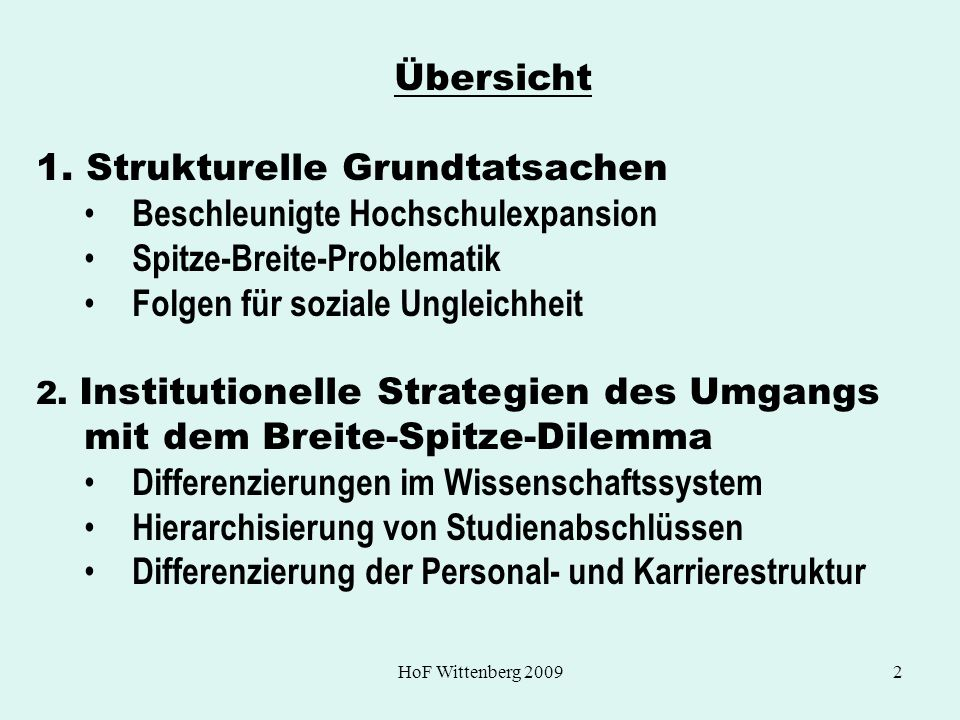 HoF Wittenberg 20092 Übersicht 1. Strukturelle Grundtatsachen Beschleunigte Hochschulexpansion Spitze-Breite-Problematik Folgen für soziale Ungleichhe