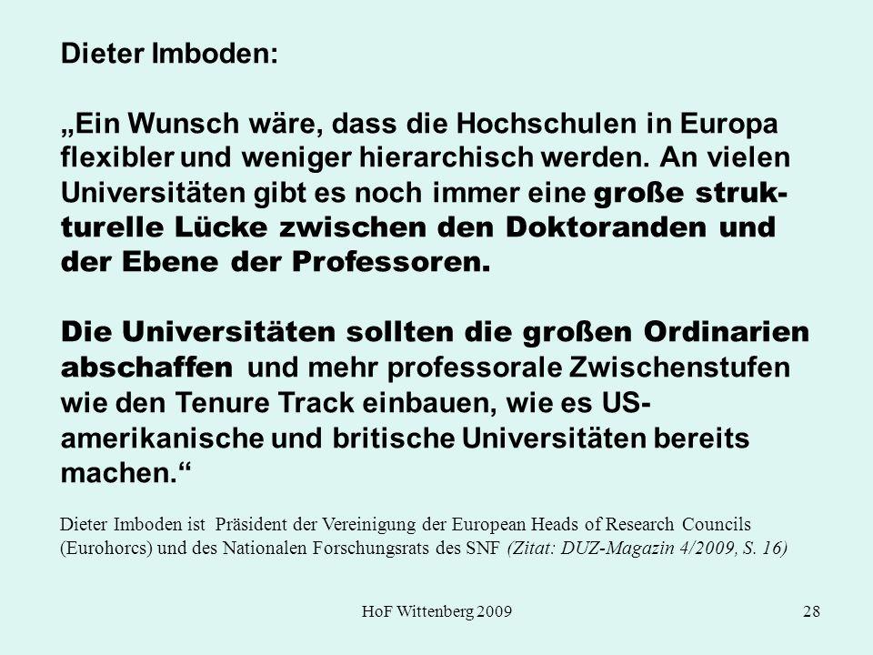HoF Wittenberg 200928 Dieter Imboden: Ein Wunsch wäre, dass die Hochschulen in Europa flexibler und weniger hierarchisch werden. An vielen Universität