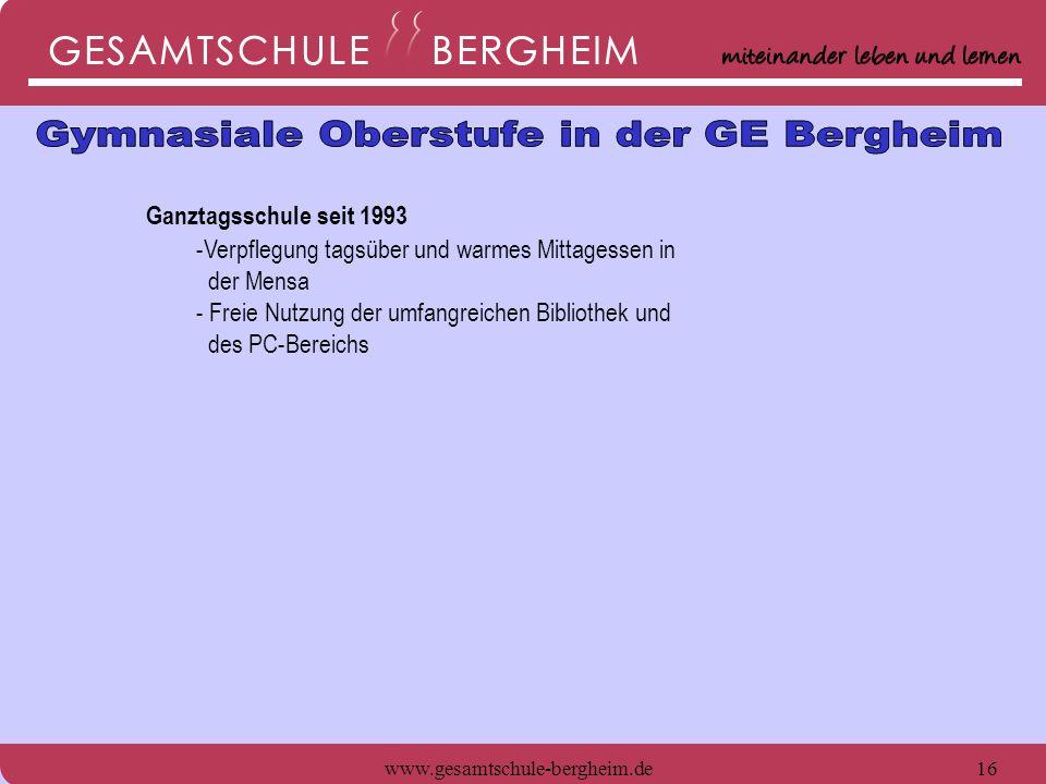 www.gesamtschule-bergheim.de16 Ganztagsschule seit 1993 -Verpflegung tagsüber und warmes Mittagessen in der Mensa - Freie Nutzung der umfangreichen Bi