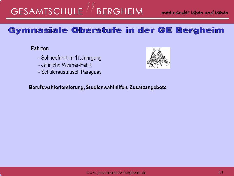 www.gesamtschule-bergheim.de25 Fahrten - Schneefahrt im 11.Jahrgang - Jährliche Weimar-Fahrt - Schüleraustausch Paraguay Berufswahlorientierung, Studi