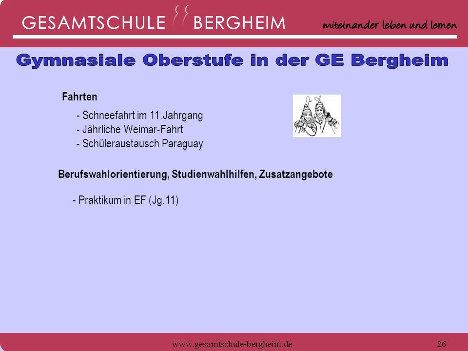 www.gesamtschule-bergheim.de26 Fahrten - Schneefahrt im 11.Jahrgang - Jährliche Weimar-Fahrt - Schüleraustausch Paraguay - Praktikum in EF (Jg.11) Ber