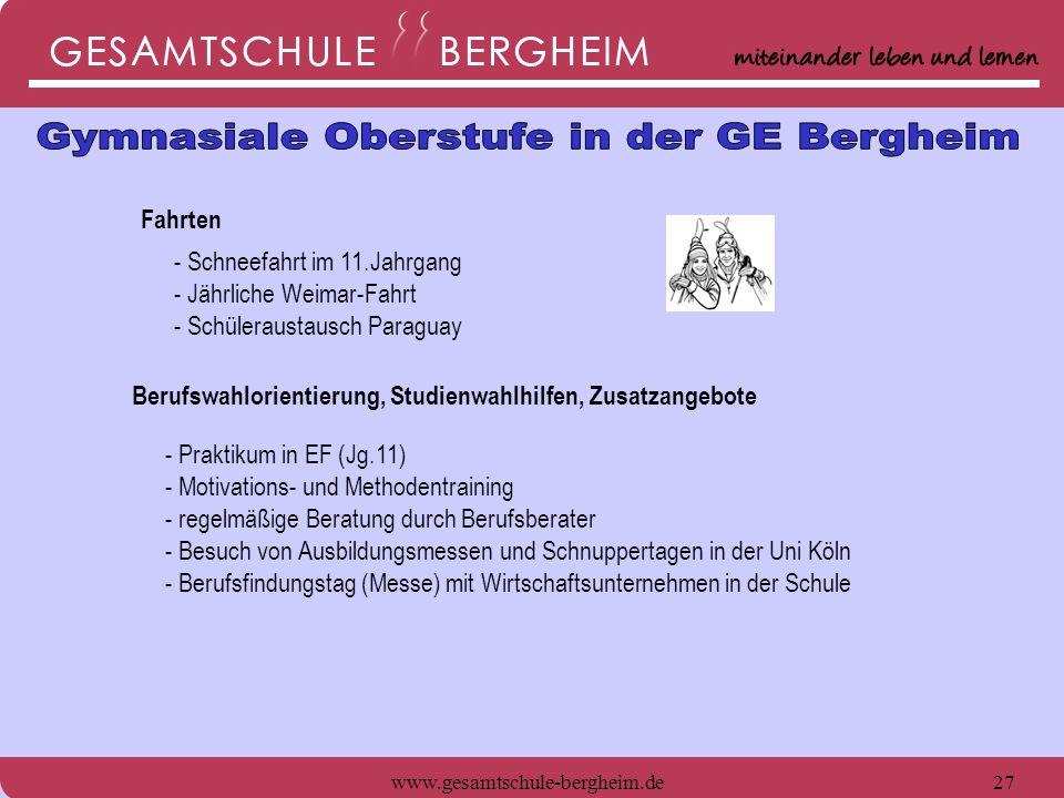 www.gesamtschule-bergheim.de27 Fahrten - Schneefahrt im 11.Jahrgang - Jährliche Weimar-Fahrt - Schüleraustausch Paraguay - Praktikum in EF (Jg.11) - M