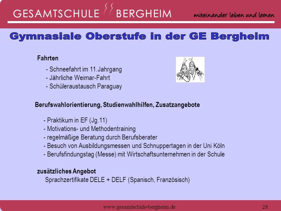 www.gesamtschule-bergheim.de28 Fahrten - Schneefahrt im 11.Jahrgang - Jährliche Weimar-Fahrt - Schüleraustausch Paraguay - Praktikum in EF (Jg.11) - M