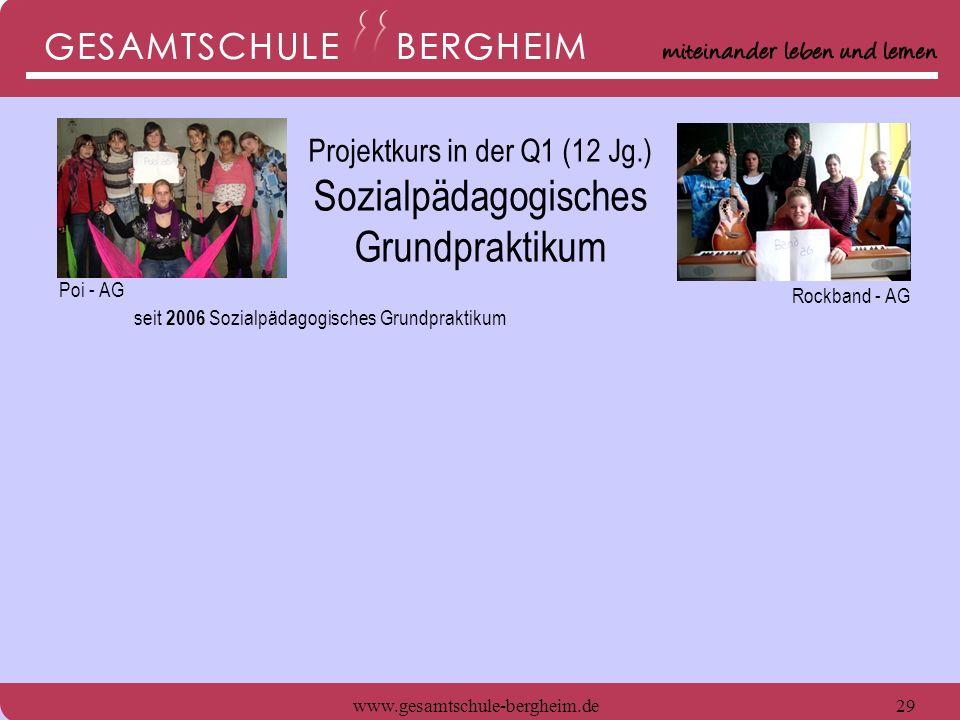 www.gesamtschule-bergheim.de29 seit 2006 Sozialpädagogisches Grundpraktikum Poi - AG Rockband - AG Projektkurs in der Q1 (12 Jg.) Sozialpädagogisches