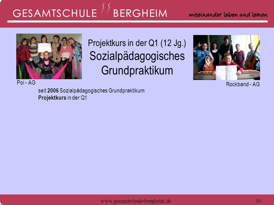 www.gesamtschule-bergheim.de30 seit 2006 Sozialpädagogisches Grundpraktikum Projektkurs in der Q1 Poi - AG Rockband - AG Projektkurs in der Q1 (12 Jg.