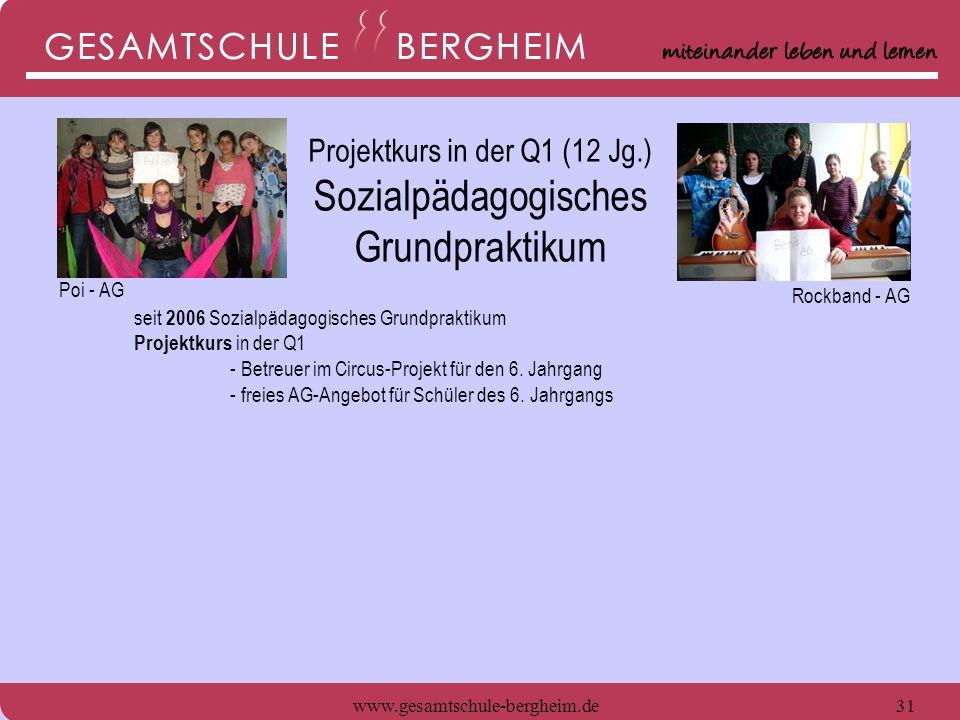 www.gesamtschule-bergheim.de31 seit 2006 Sozialpädagogisches Grundpraktikum Projektkurs in der Q1 - Betreuer im Circus-Projekt für den 6. Jahrgang - f