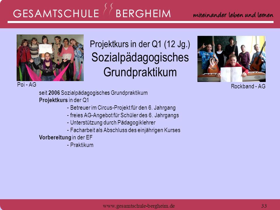 www.gesamtschule-bergheim.de33 seit 2006 Sozialpädagogisches Grundpraktikum Projektkurs in der Q1 - Betreuer im Circus-Projekt für den 6. Jahrgang - f