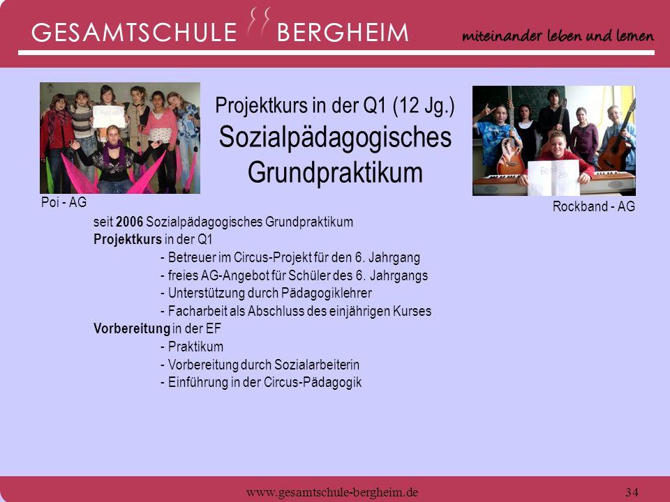 www.gesamtschule-bergheim.de34 seit 2006 Sozialpädagogisches Grundpraktikum Projektkurs in der Q1 - Betreuer im Circus-Projekt für den 6. Jahrgang - f