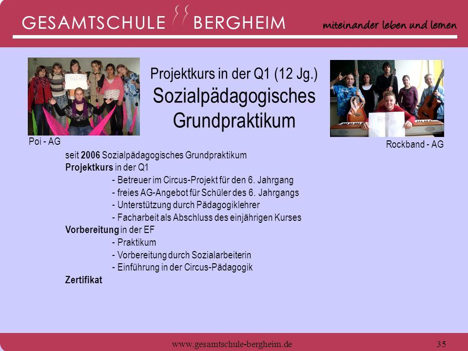 www.gesamtschule-bergheim.de35 seit 2006 Sozialpädagogisches Grundpraktikum Projektkurs in der Q1 - Betreuer im Circus-Projekt für den 6. Jahrgang - f