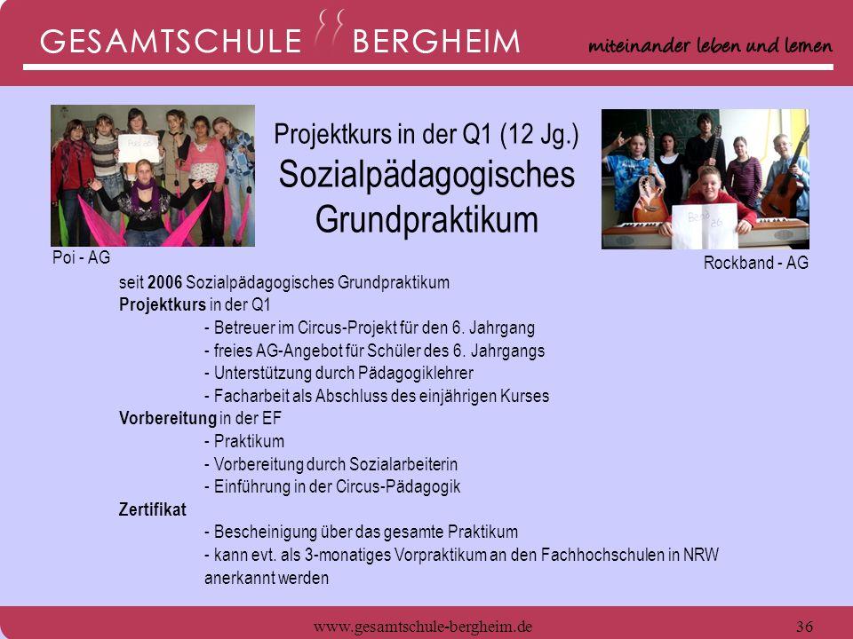 www.gesamtschule-bergheim.de36 seit 2006 Sozialpädagogisches Grundpraktikum Projektkurs in der Q1 - Betreuer im Circus-Projekt für den 6. Jahrgang - f