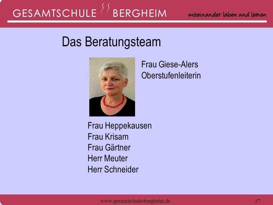 www.gesamtschule-bergheim.de37 Frau Heppekausen Frau Krisam Frau Gärtner Herr Meuter Herr Schneider Frau Giese-Alers Oberstufenleiterin Das Beratungst