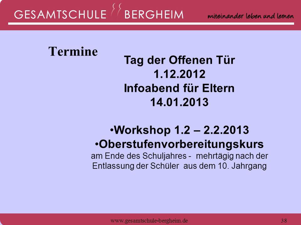 www.gesamtschule-bergheim.de38 Tag der Offenen Tür 1.12.2012 Infoabend für Eltern 14.01.2013 Workshop 1.2 – 2.2.2013 Oberstufenvorbereitungskurs am En