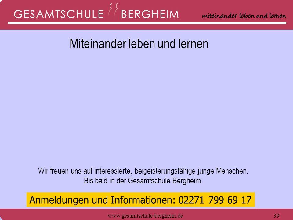 www.gesamtschule-bergheim.de39 Wir freuen uns auf interessierte, beigeisterungsfähige junge Menschen. Bis bald in der Gesamtschule Bergheim. Anmeldung