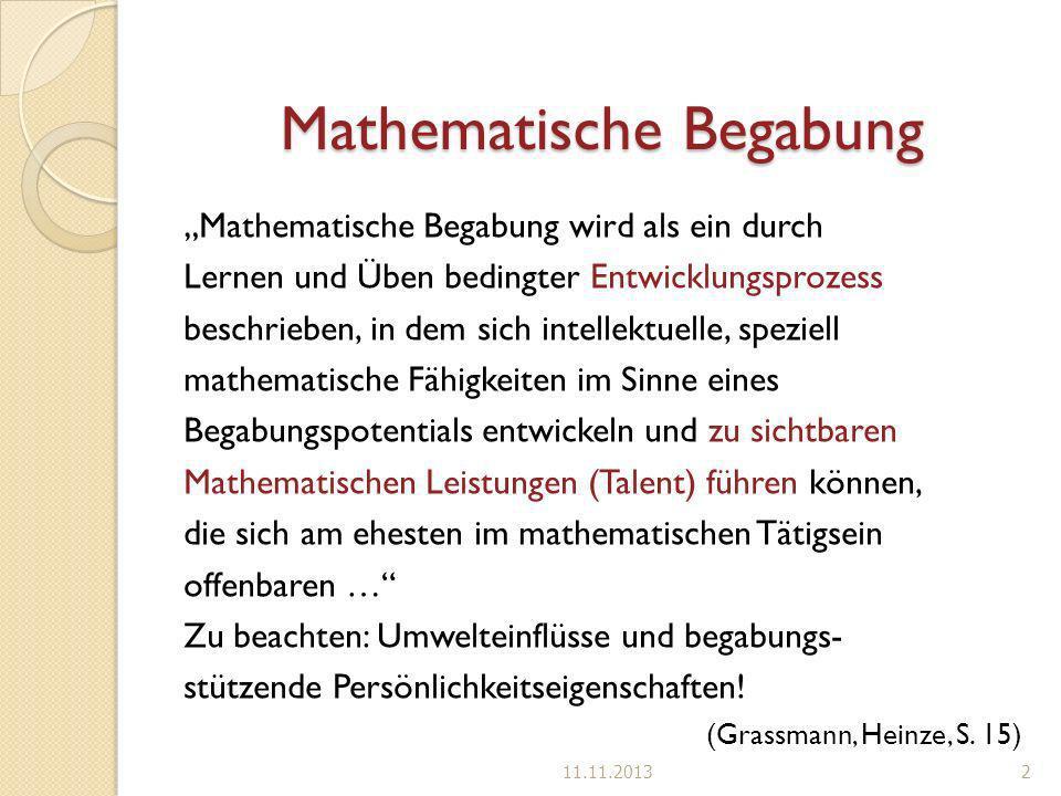 Mathematische Begabung Mathematische Begabung wird als ein durch Lernen und Üben bedingter Entwicklungsprozess beschrieben, in dem sich intellektuelle