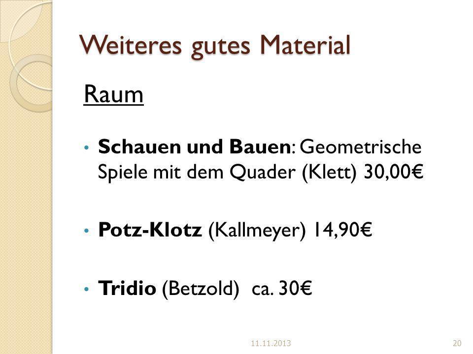 Weiteres gutes Material Raum Schauen und Bauen: Geometrische Spiele mit dem Quader (Klett) 30,00 Potz-Klotz (Kallmeyer) 14,90 Tridio (Betzold) ca. 30