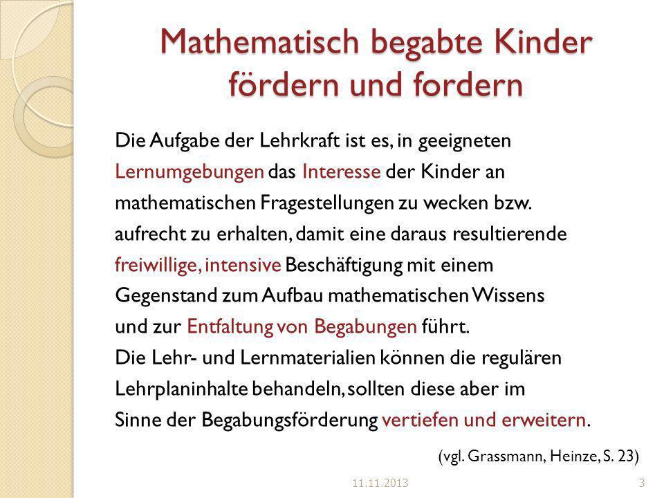 Mathematisch begabte Kinder fördern und fordern Die Aufgabe der Lehrkraft ist es, in geeigneten Lernumgebungen das Interesse der Kinder an mathematisc